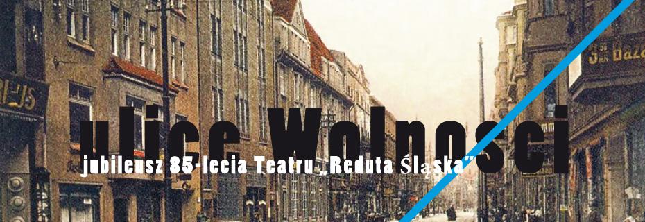 | Ulice Wolności -Teatr Reduta Śląska